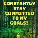 Daily, I stay committed to my goals and take action!