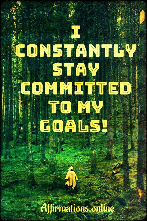 Positive affirmation from Affirmations.online - I constantly stay committed to my goals!