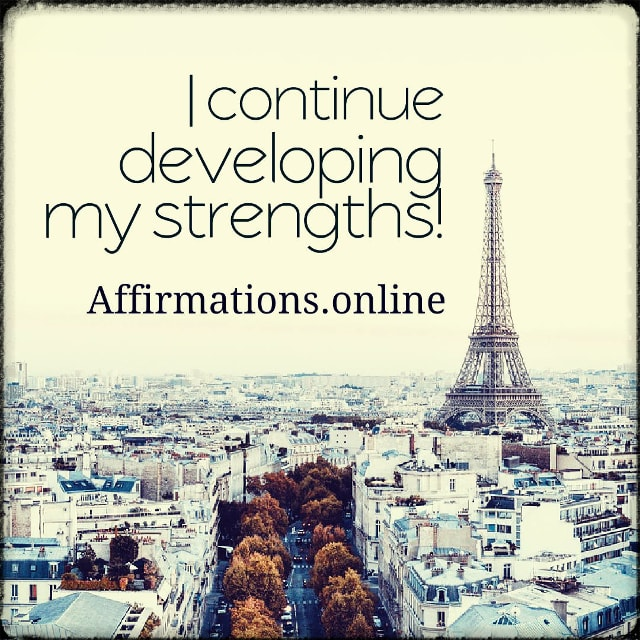 Positive affirmation from Affirmations.online - I continue developing my strengths!