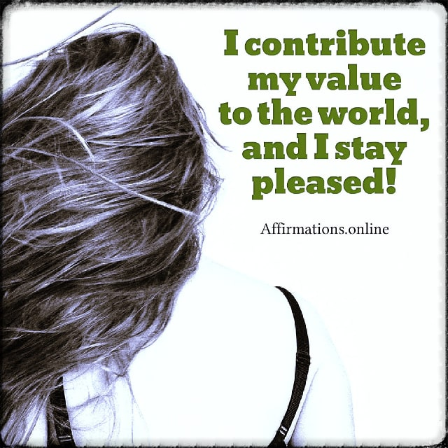 Positive affirmation from Affirmations.online - I contribute my value to the world, and I stay pleased!