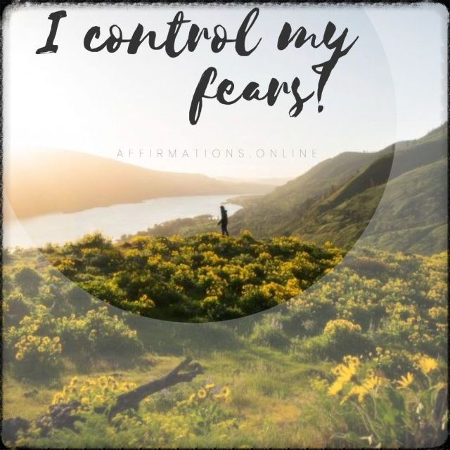 I control my fears!