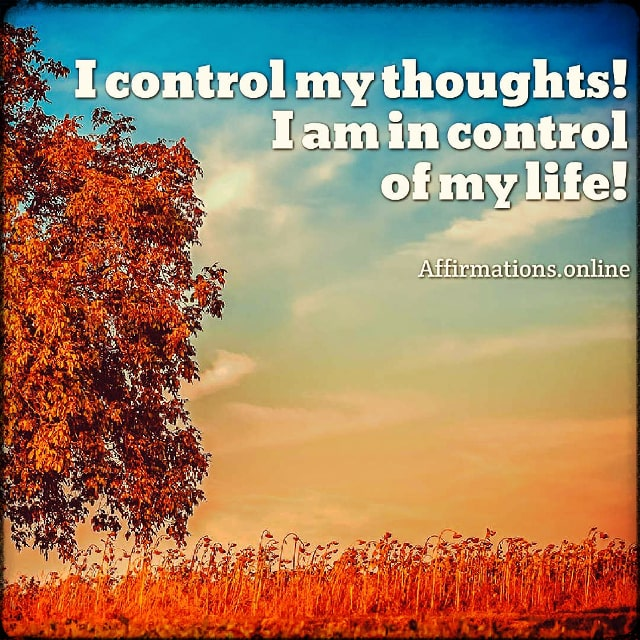 Positive affirmation from Affirmations.online - I control my thoughts! I am in control of my life!