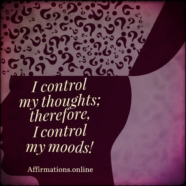 Positive affirmation from Affirmations.online - I control my thoughts; therefore, I control my moods!