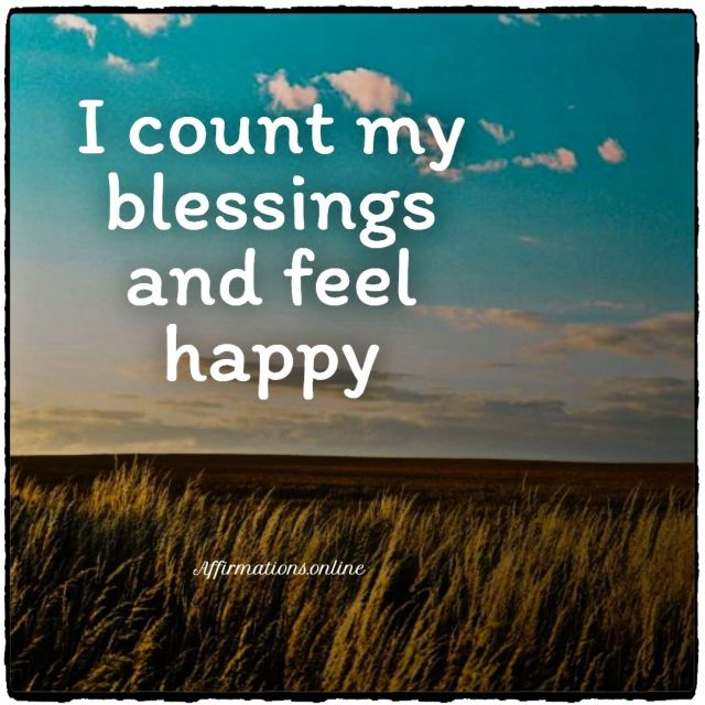 Positive affirmation from Affirmations.online - I count my blessings and feel happy
