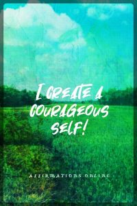 Positive affirmation from Affirmations.online - I create a courageous self!