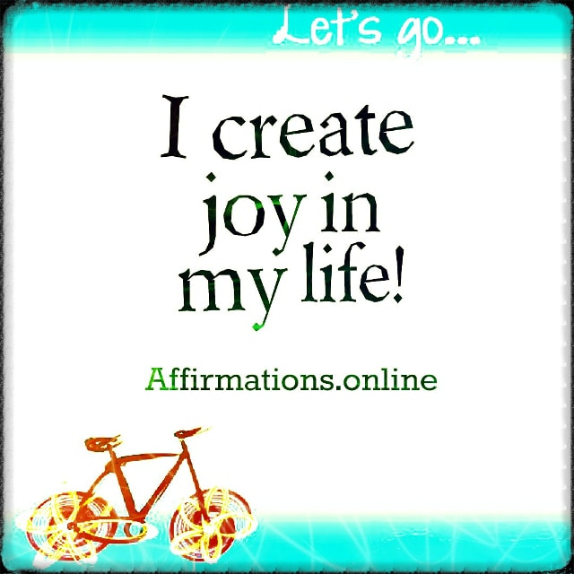 Positive affirmation from Affirmations.online - I create joy in my life!
