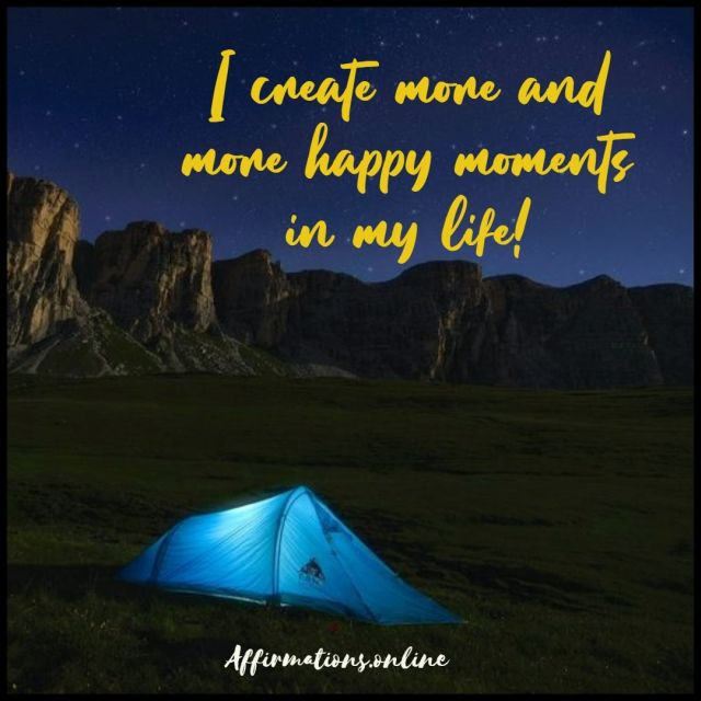 Positive affirmation from Affirmations.online - I create more and more happy moments in my life!