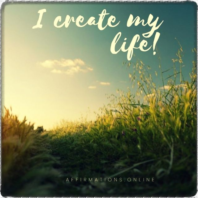 Positive affirmation from Affirmations.online - I create my life!
