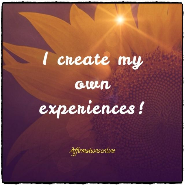 Positive affirmation from Affirmations.online - I create my own experiences!