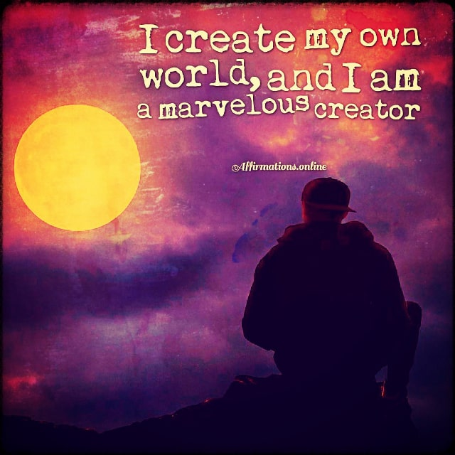 Positive affirmation from Affirmations.online - I create my own world, and I am a marvelous creator!