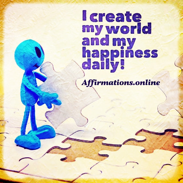 Positive affirmation from Affirmations.online - I create my world and my happiness daily!