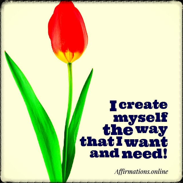 Positive affirmation from Affirmations.online - I create myself the way that I want and need!