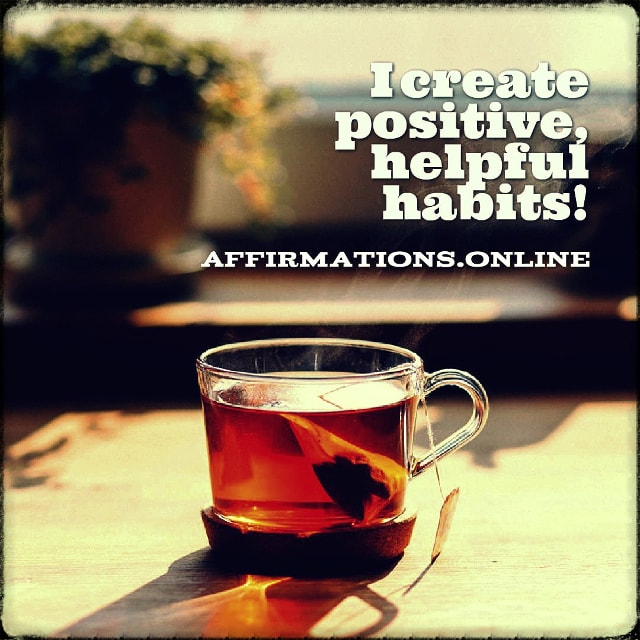 Positive affirmation from Affirmations.online - I create positive, helpful habits!