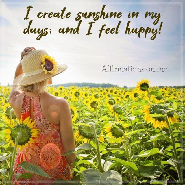 Positive affirmation from Affirmations.online - I create sunshine in my days; and I feel happy!