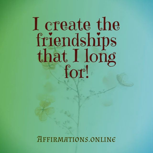 Positive affirmation from Affirmations.online - I create the friendships that I long for!