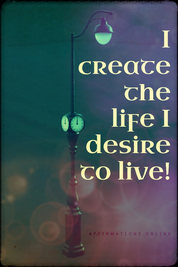 I-create-the-life-I-desire-positive-affirmation.jpg