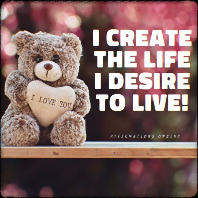 Positive affirmation from Affirmations.online - I create the life I desire to live!