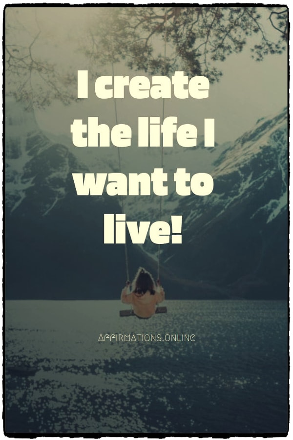 Positive affirmation from Affirmations.online - I create the life I want to live!