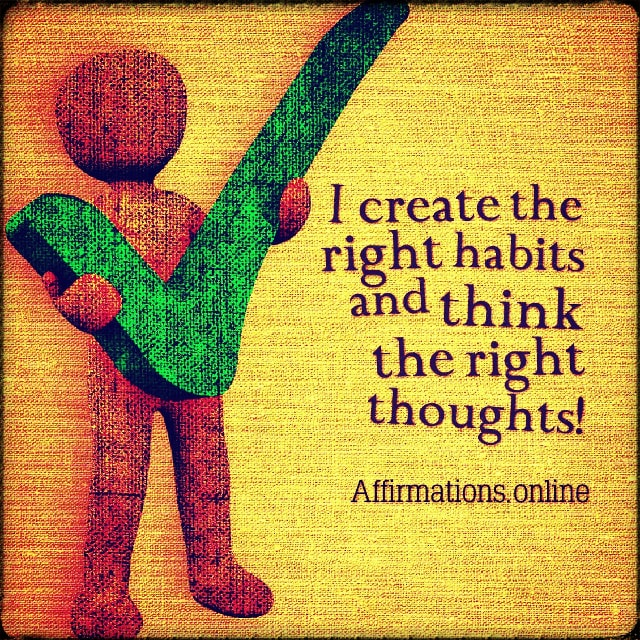 Positive affirmation from Affirmations.online - I create the right habits and think the right thoughts!