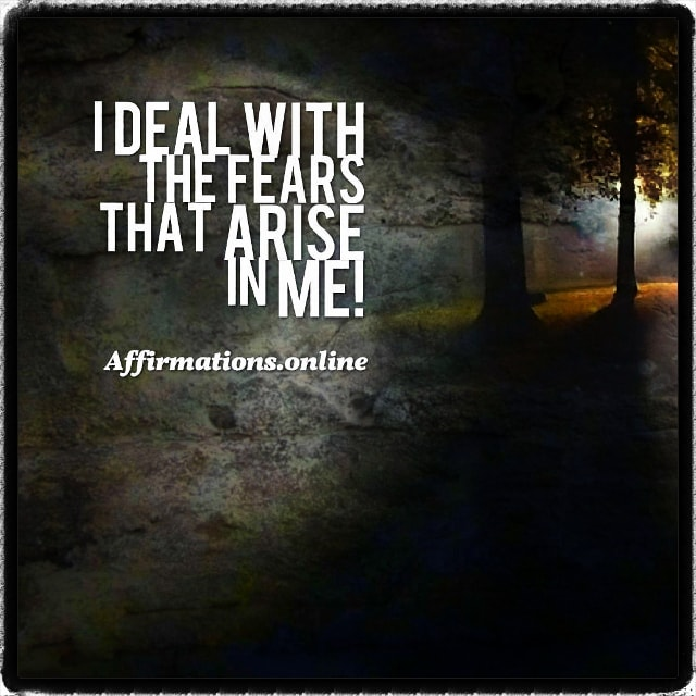 Positive affirmation from Affirmations.online - I deal with the fears that arise in me!