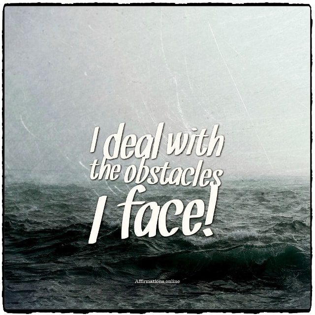 Positive affirmation from Affirmations.online - I deal with the obstacles I face!
