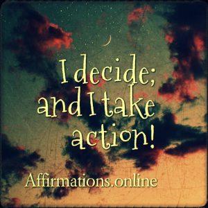 Positive affirmation from Affirmations.online - I decide; and I take action!