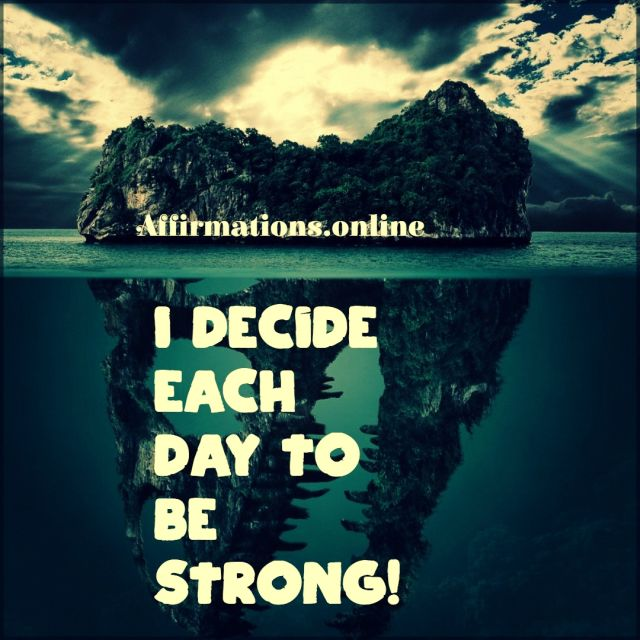 Positive affirmation from Affirmations.online - I decide each day to be strong!