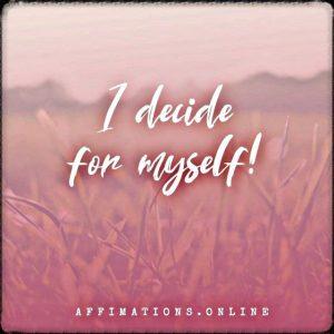 Positive affirmation from Affirmations.online - I decide for myself!