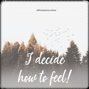Positive affirmation from Affirmations.online - I decide how to feel!
