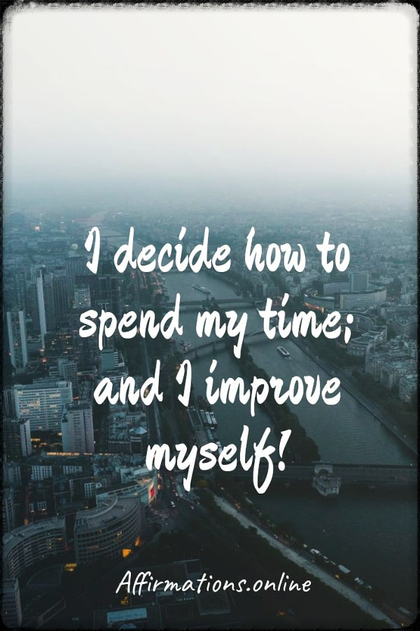 Positive affirmation from Affirmations.online - I decide how to spend my time; and I improve myself!