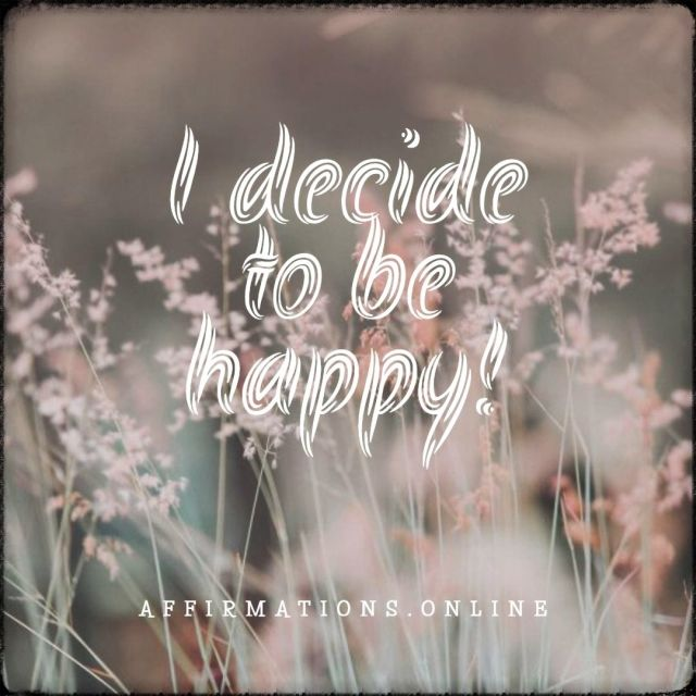 Positive affirmation from Affirmations.online - I decide to be happy!