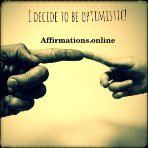 Positive affirmation from Affirmations.online - I decide to be optimistic!