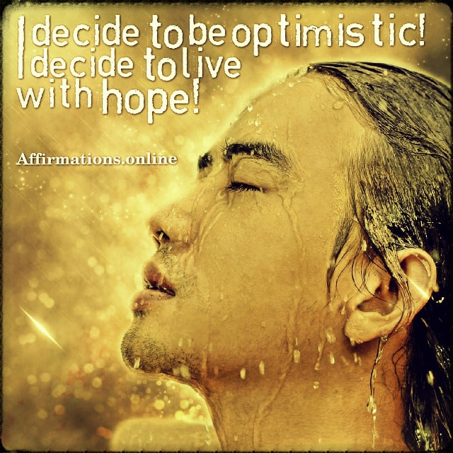 Positive affirmation from Affirmations.online - I decide to be optimistic! I decide to live with hope!