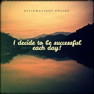 Positive affirmation from Affirmations.online - I decide to be successful each day!