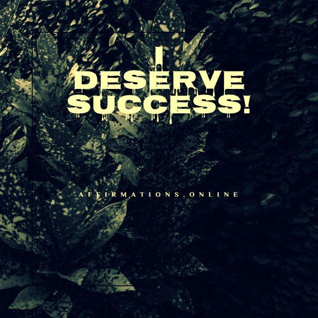 Positive affirmation from Affirmations.online - I deserve success!