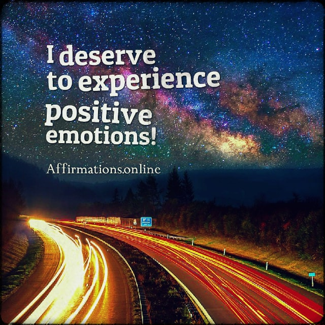 Positive affirmation from Affirmations.online - I deserve to experience positive emotions!