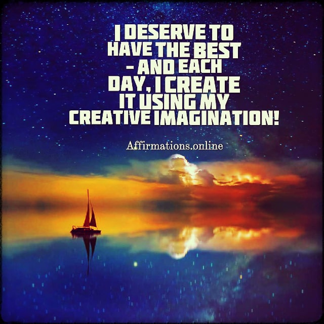 Positive affirmation from Affirmations.online - I deserve to have the best – and each day, I create it using my creative imagination!