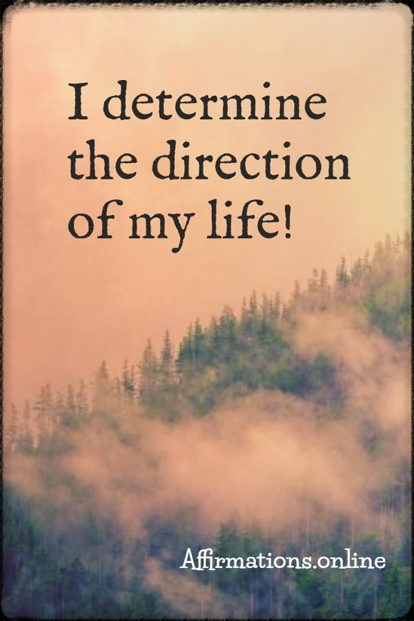 Positive affirmation from Affirmations.online - I determine the direction of my life!