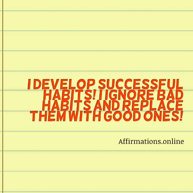 Image affirmation from Affirmations.online - I develop successful habits! I ignore bad habits and replace them with good ones!