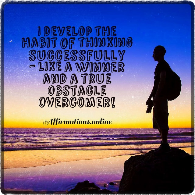 Positive affirmation from Affirmations.online - I develop the habit of thinking successfully – like a winner and a true obstacle overcomer!