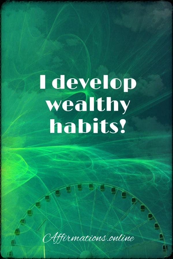 Positive affirmation from Affirmations.online - I develop wealthy habits!