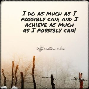 Positive affirmation from Affirmations.online - I do as much as I possibly can; and I achieve as much as I possibly can!