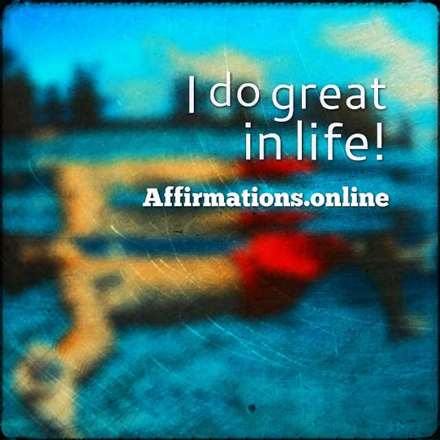Positive affirmation from Affirmations.online - I do great in life!