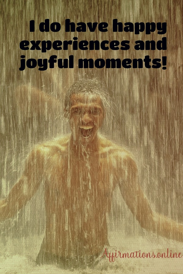 Positive affirmation from Affirmations.online - I do have happy experiences and joyful moments!