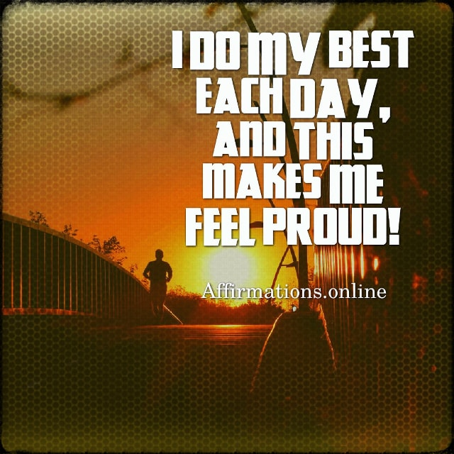 Positive affirmation from Affirmations.online - I do my best each day, and this makes me feel proud!