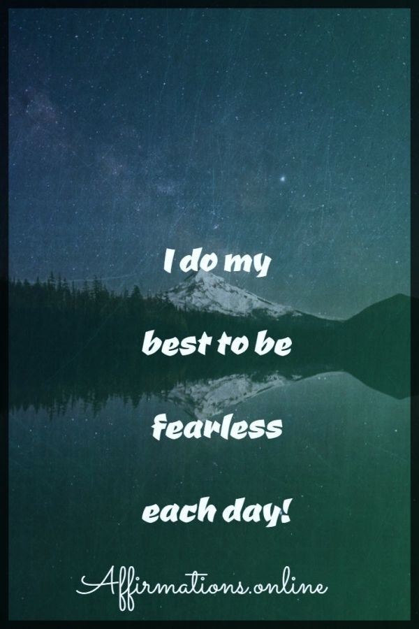 Positive affirmation from Affirmations.online - I do my best to be fearless each day!