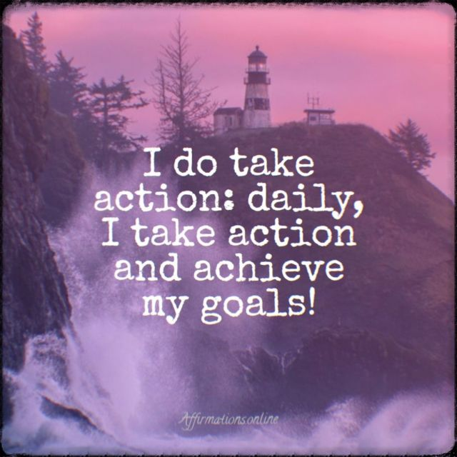Positive affirmation from Affirmations.online - I do take action: daily, I take action and achieve my goals!
