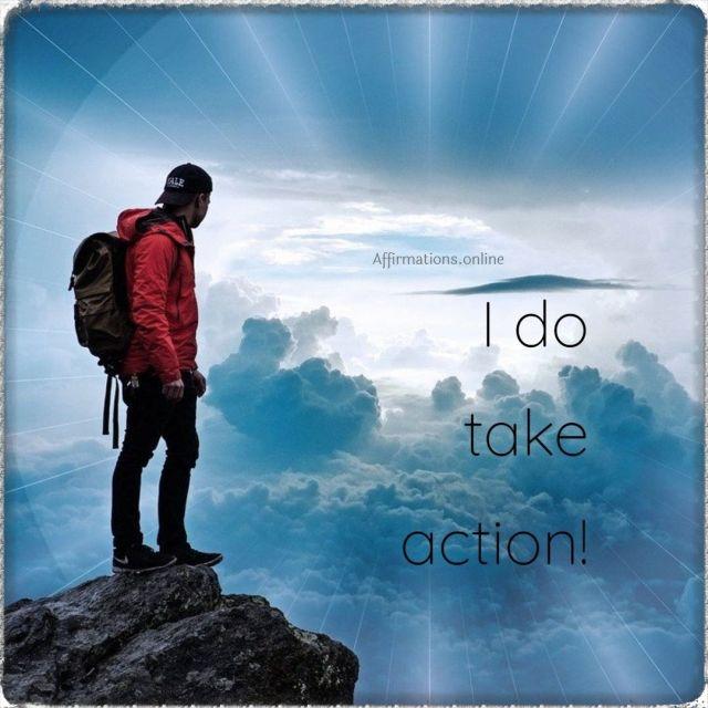 Positive affirmation from Affirmations.online - I do take action!