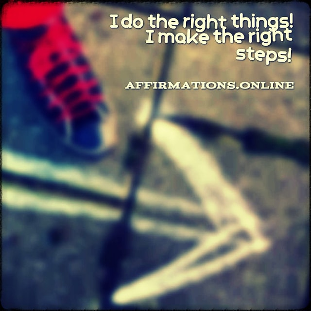 Positive affirmation from Affirmations.online - I do the right things! I make the right steps!