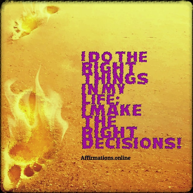 Positive affirmation from Affirmations.online - I do the right things in my life; I make the right decisions!